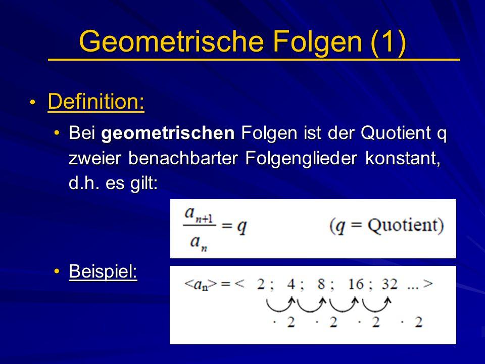 Geometrische Folgen (1) Definition: Definition: Bei geometrischen Folgen ist der Quotient q zweier benachbarter Folgenglieder konstant, d.h. es gilt:B