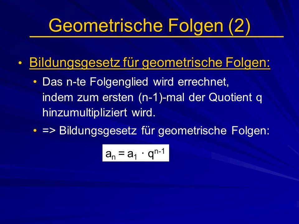 Geometrische Folgen (2) Bildungsgesetz für geometrische Folgen: Bildungsgesetz für geometrische Folgen: Das n-te Folgenglied wird errechnet, indem zum