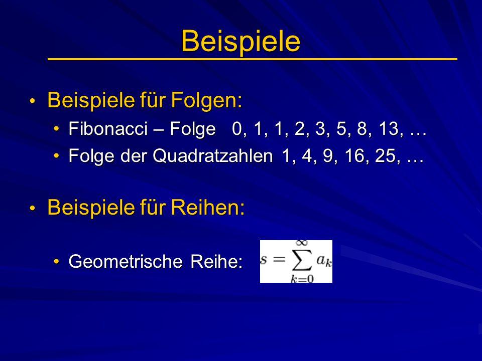 Beispiele Beispiele für Folgen: Beispiele für Folgen: Fibonacci – Folge 0, 1, 1, 2, 3, 5, 8, 13, …Fibonacci – Folge 0, 1, 1, 2, 3, 5, 8, 13, … Folge d