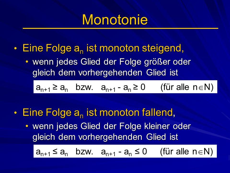 Monotonie Eine Folge a n ist monoton steigend, Eine Folge a n ist monoton steigend, wenn jedes Glied der Folge größer oder gleich dem vorhergehenden G