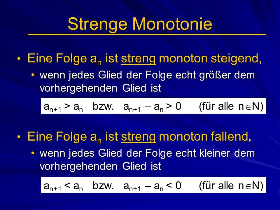 Strenge Monotonie Eine Folge a n ist streng monoton steigend, Eine Folge a n ist streng monoton steigend, wenn jedes Glied der Folge echt größer dem v