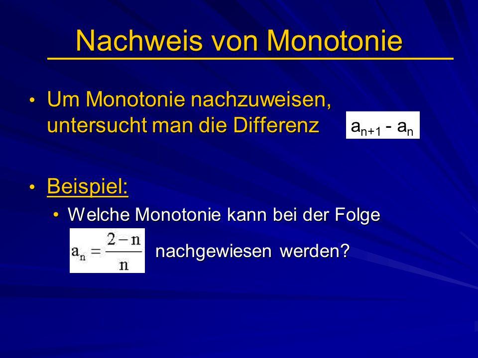 Nachweis von Monotonie Um Monotonie nachzuweisen, untersucht man die Differenz Um Monotonie nachzuweisen, untersucht man die Differenz Beispiel: Beisp