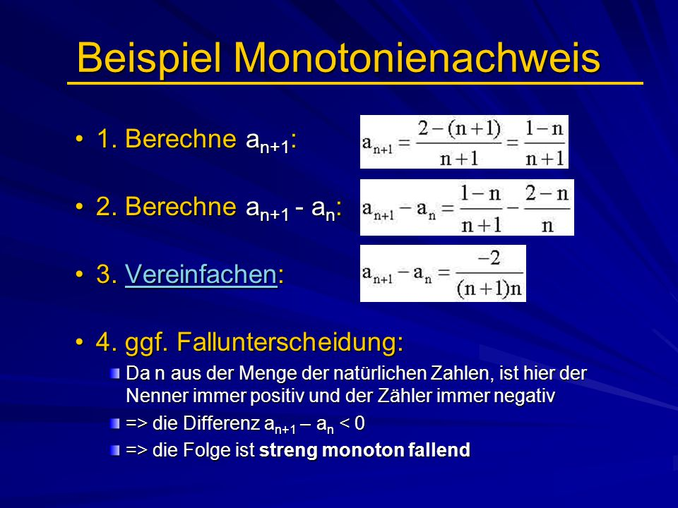Beispiel Monotonienachweis 1. Berechne a n+1 :1. Berechne a n+1 : 2. Berechne a n+1 - a n :2. Berechne a n+1 - a n : 3. Vereinfachen:3. Vereinfachen:V