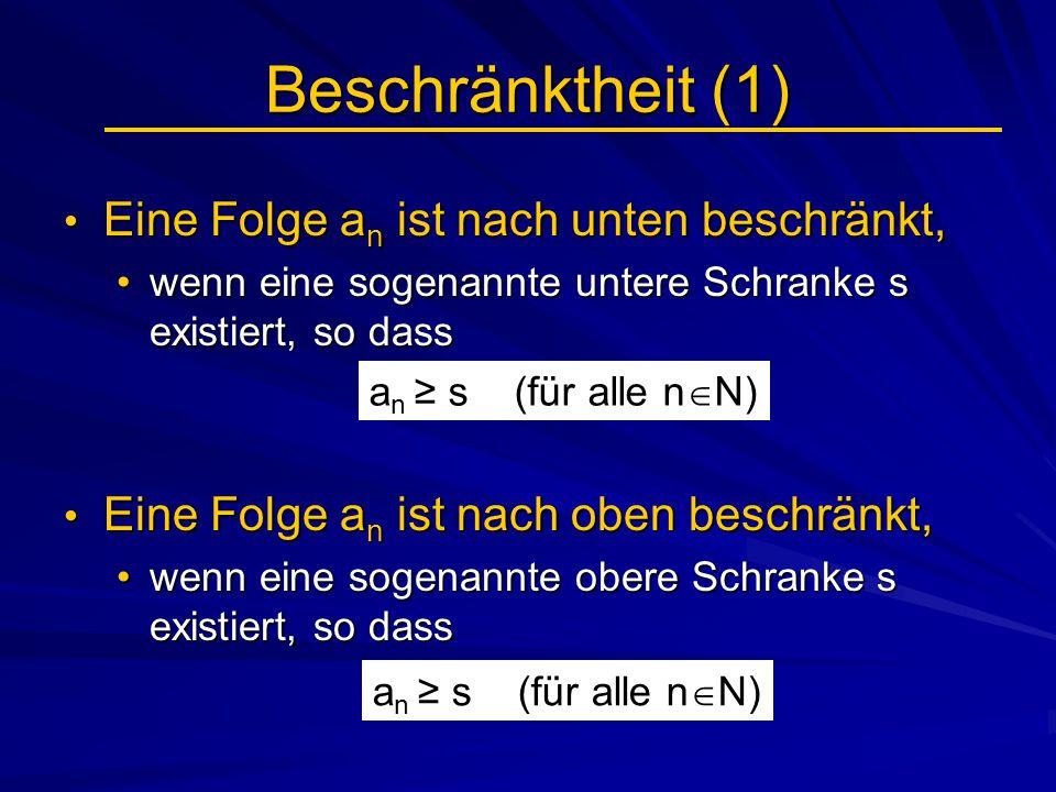 Beschränktheit (1) Eine Folge a n ist nach unten beschränkt, Eine Folge a n ist nach unten beschränkt, wenn eine sogenannte untere Schranke s existier