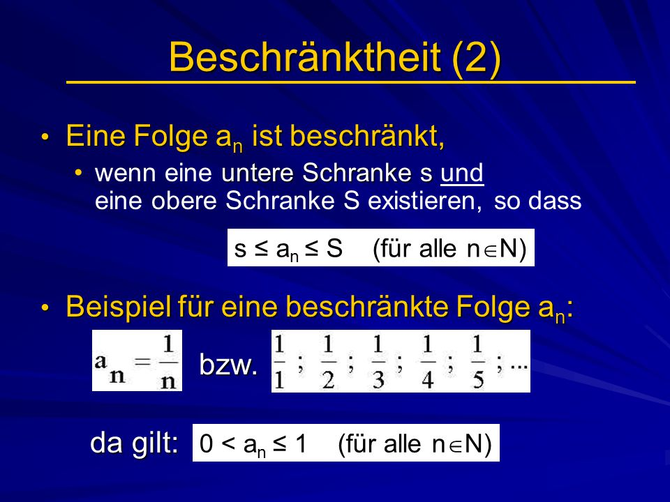 Beschränktheit (2) Eine Folge a n ist beschränkt, Eine Folge a n ist beschränkt, untere Schranke swenn eine untere Schranke s und eine obere Schranke