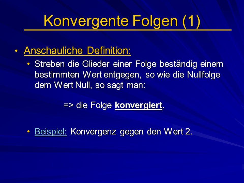 Konvergente Folgen (1) Anschauliche Definition: Anschauliche Definition: Streben die Glieder einer Folge beständig einem bestimmten Wert entgegen, so