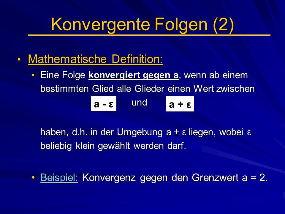 Konvergente Folgen (2) Mathematische Definition: Mathematische Definition: Eine Folge konvergiert gegen a, wenn ab einem bestimmten Glied alle Glieder