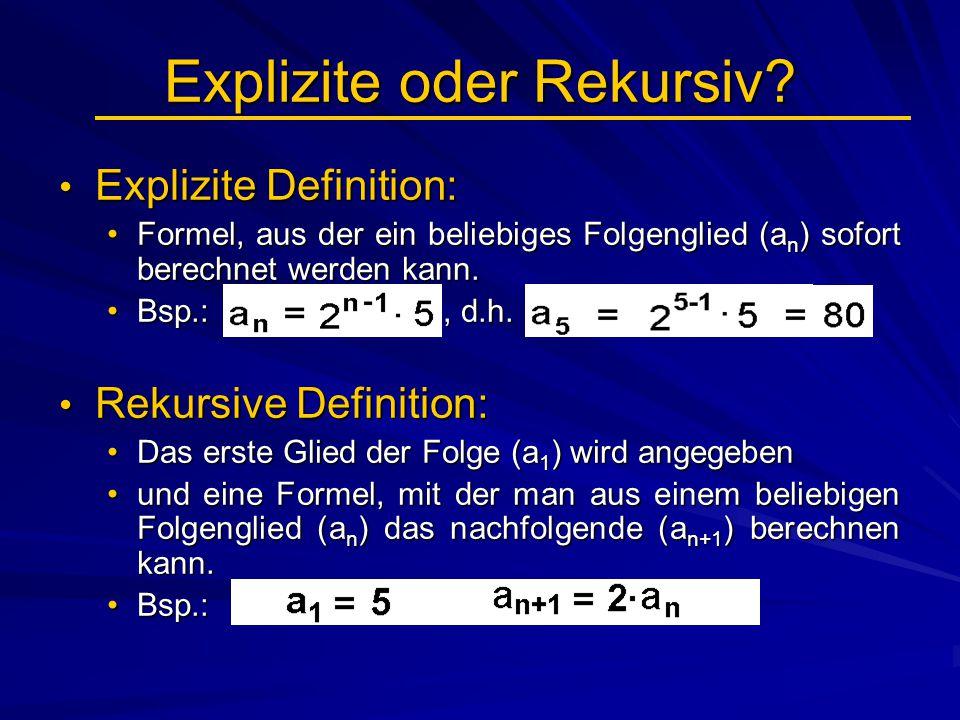 Explizite oder Rekursiv? Explizite Definition: Explizite Definition: Formel, aus der ein beliebiges Folgenglied (a n ) sofort berechnet werden kann.Fo