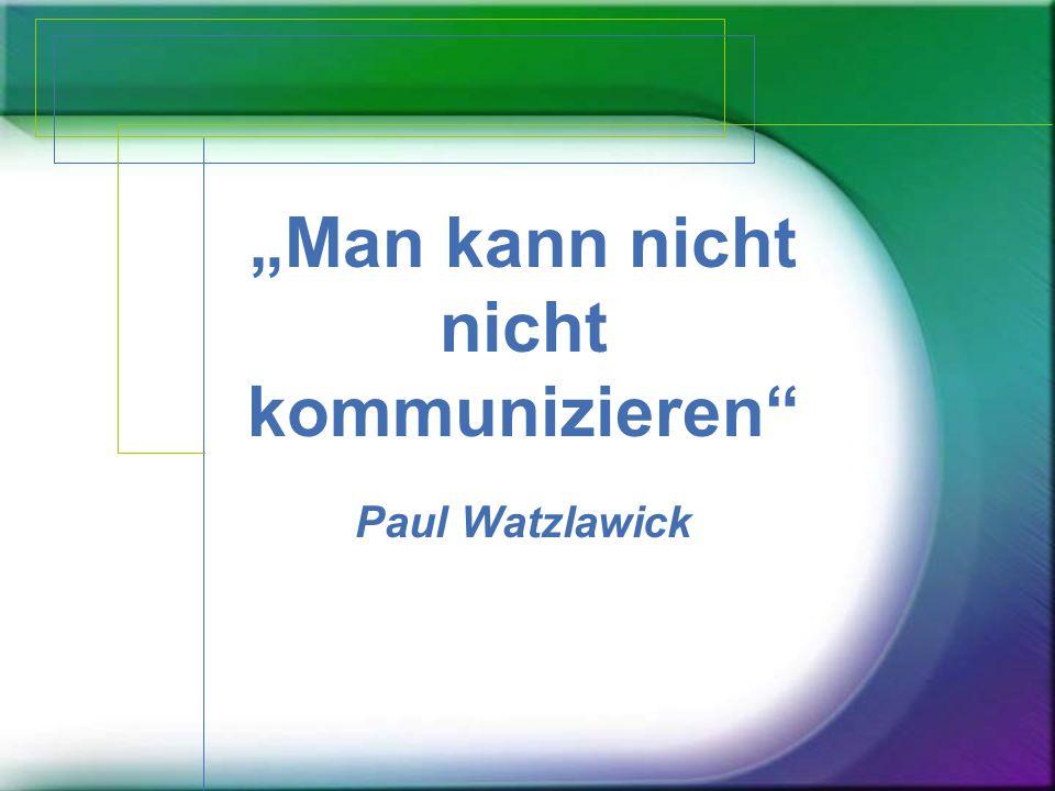 """""""Man kann nicht nicht kommunizieren"""" Paul Watzlawick"""