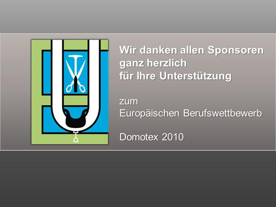 Wir danken allen Sponsoren ganz herzlich für Ihre Unterstützung zum Europäischen Berufswettbewerb Domotex 2010