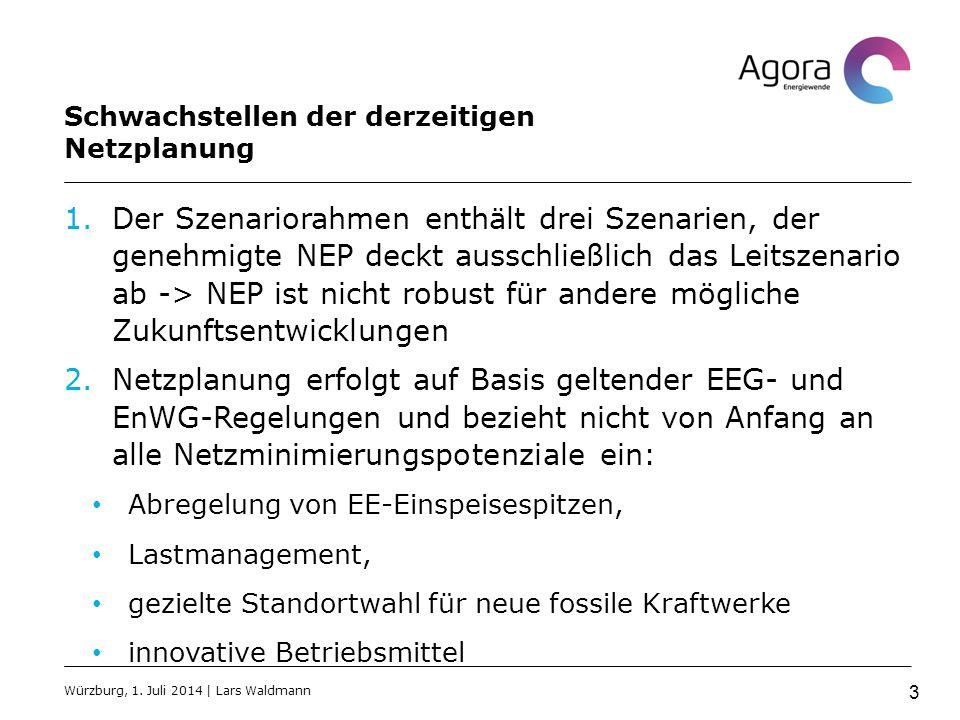 Schwachstellen der derzeitigen Netzplanung 1.Der Szenariorahmen enthält drei Szenarien, der genehmigte NEP deckt ausschließlich das Leitszenario ab -> NEP ist nicht robust für andere mögliche Zukunftsentwicklungen 2.Netzplanung erfolgt auf Basis geltender EEG- und EnWG-Regelungen und bezieht nicht von Anfang an alle Netzminimierungspotenziale ein: Abregelung von EE-Einspeisespitzen, Lastmanagement, gezielte Standortwahl für neue fossile Kraftwerke innovative Betriebsmittel Würzburg, 1.