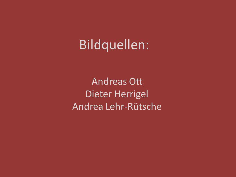 Bildquellen: Andreas Ott Dieter Herrigel Andrea Lehr-Rütsche