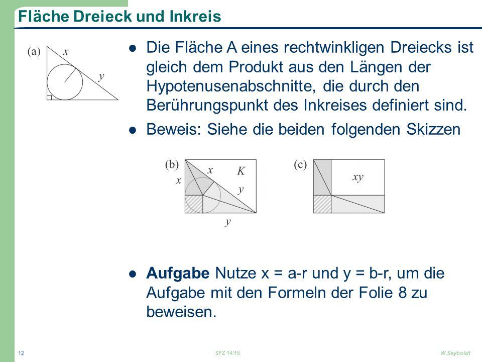 Fläche Dreieck und Inkreis Die Fläche A eines rechtwinkligen Dreiecks ist gleich dem Produkt aus den Längen der Hypotenusenabschnitte, die durch den B