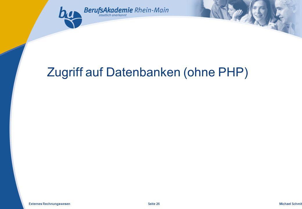 Externes Rechnungswesen Seite 26 Michael Schmitt, CFA Zugriff auf Datenbanken (ohne PHP)