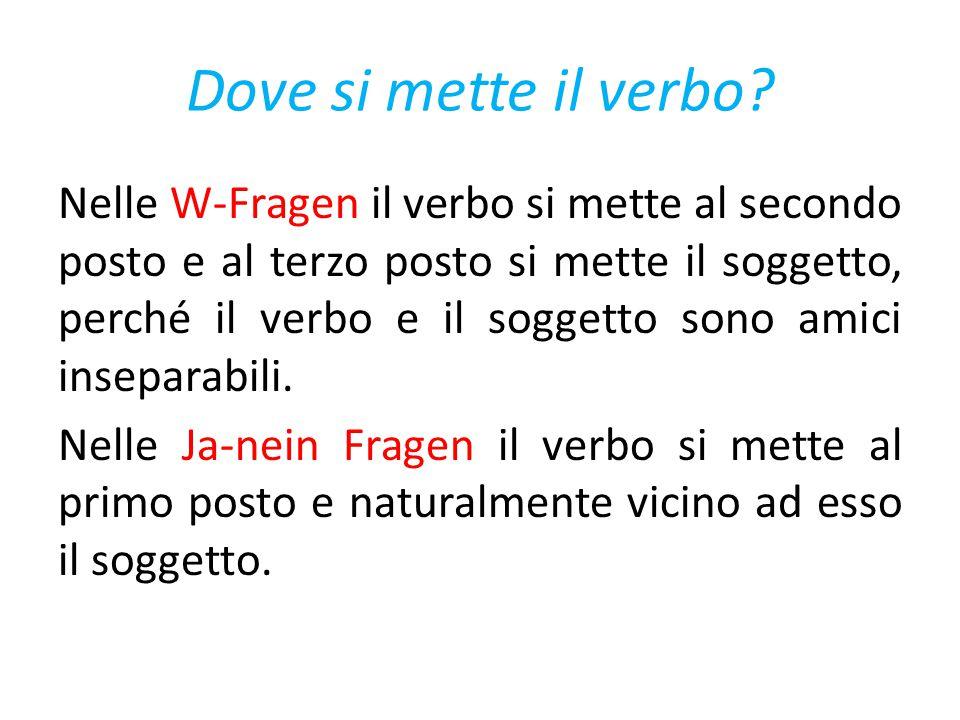Dove si mette il verbo? Nelle W-Fragen il verbo si mette al secondo posto e al terzo posto si mette il soggetto, perché il verbo e il soggetto sono am
