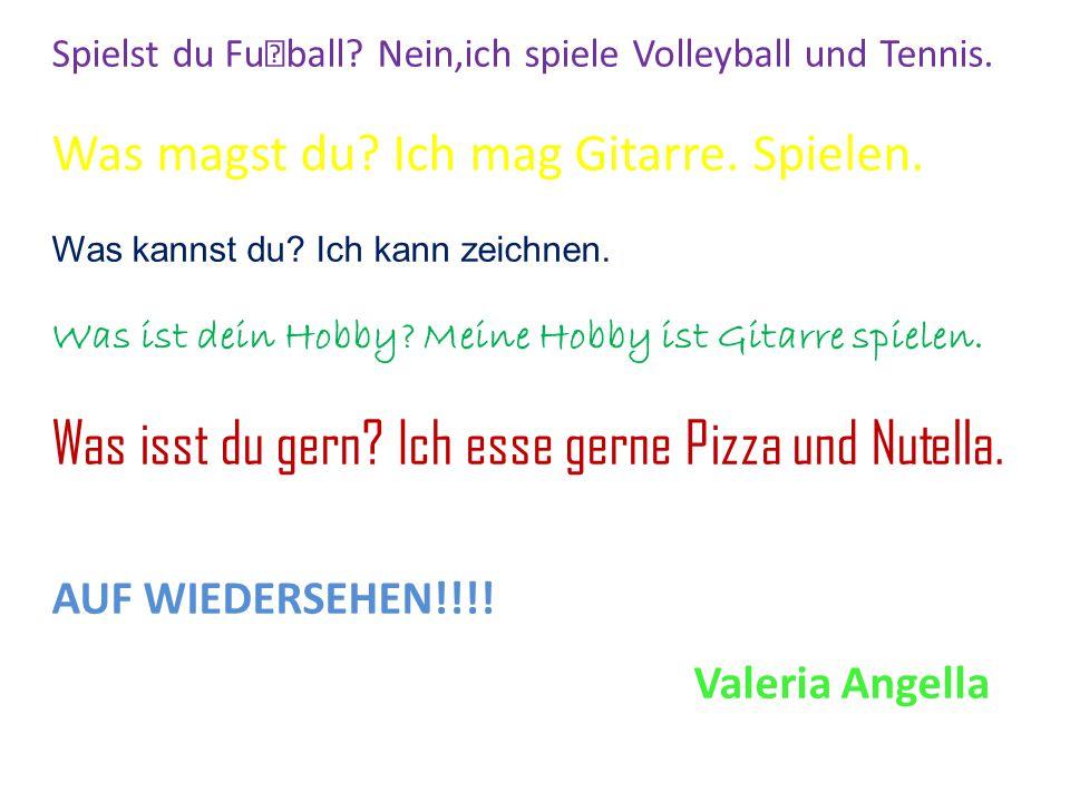 Spielst du Fuball? Nein,ich spiele Volleyball und Tennis. Was magst du? Ich mag Gitarre. Spielen. Was kannst du? Ich kann zeichnen. Was ist dein Hobby