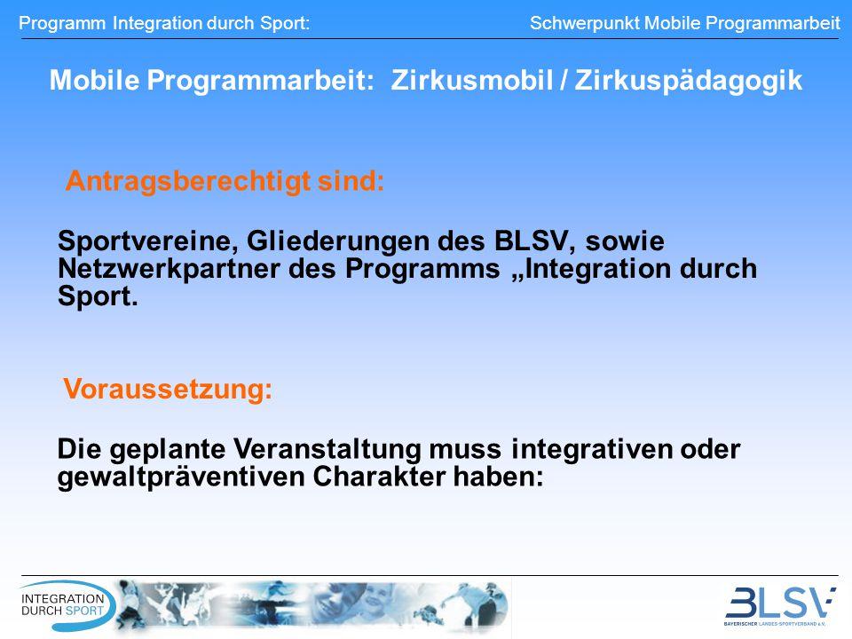 """Programm Integration durch Sport: Schwerpunkt Mobile Programmarbeit Mobile Programmarbeit: Zirkusmobil / Zirkuspädagogik Sportvereine, Gliederungen des BLSV, sowie Netzwerkpartner des Programms """"Integration durch Sport."""