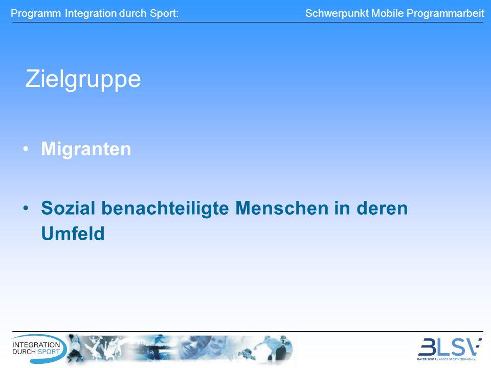 Programm Integration durch Sport: Schwerpunkt Mobile Programmarbeit Zielgruppe Migranten Sozial benachteiligte Menschen in deren Umfeld