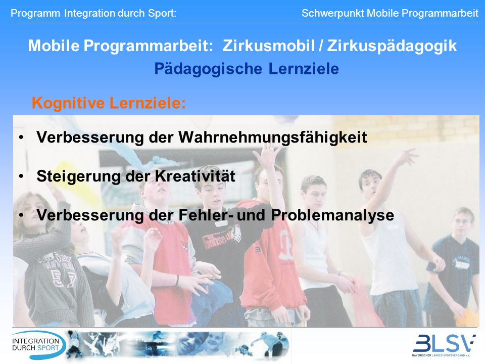 Programm Integration durch Sport: Schwerpunkt Mobile Programmarbeit Mobile Programmarbeit: Zirkusmobil / Zirkuspädagogik Verbesserung der Wahrnehmungs