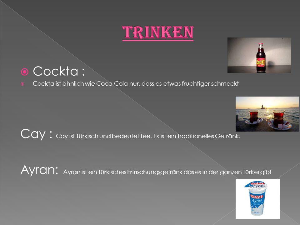  Cockta :  Cockta ist ähnlich wie Coca Cola nur, dass es etwas fruchtiger schmeckt Cay : Cay ist türkisch und bedeutet Tee. Es ist ein traditionelle