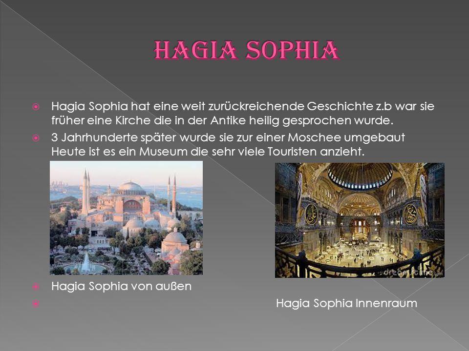  Hagia Sophia hat eine weit zurückreichende Geschichte z.b war sie früher eine Kirche die in der Antike heilig gesprochen wurde.  3 Jahrhunderte spä