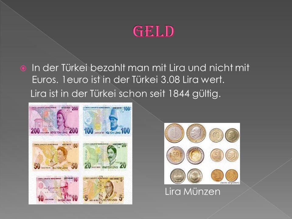  In der Türkei bezahlt man mit Lira und nicht mit Euros. 1euro ist in der Türkei 3.08 Lira wert. Lira ist in der Türkei schon seit 1844 gültig. Lira