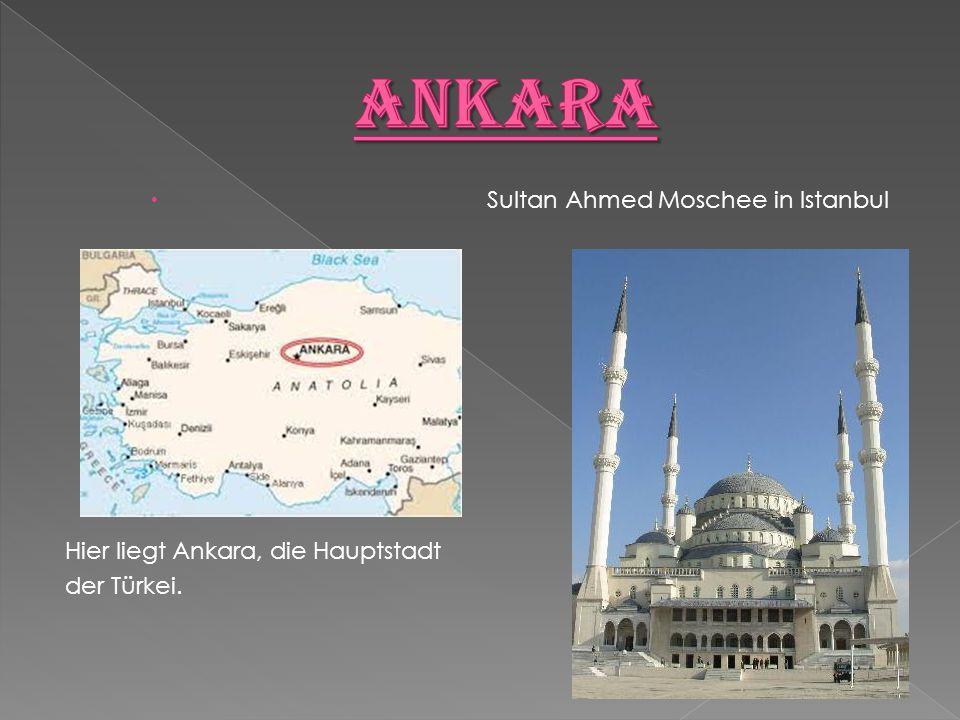  Sultan Ahmed Moschee in Istanbul Hier liegt Ankara, die Hauptstadt der Türkei.