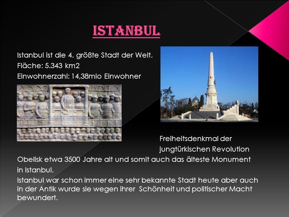 Istanbul ist die 4. größte Stadt der Welt. Fläche: 5.343 km2 Einwohnerzahl: 14,38mio Einwohner Freiheitsdenkmal der jungtürkischen Revolution Obelisk