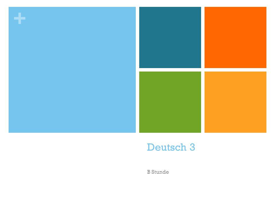 + Dienstag, der 16.Oktober 2012 Deutsch 3 (B Stunde) Heute ist ein B – Tag.