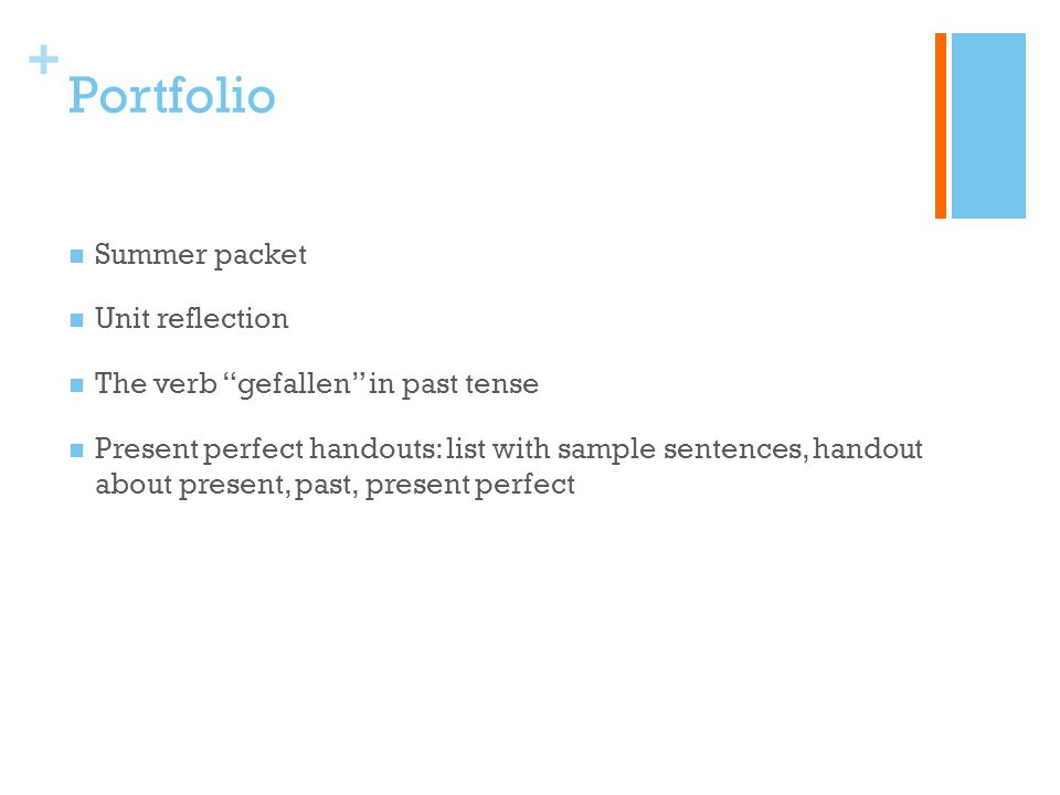 + Portfolio Summer packet Unit reflection The verb gefallen in past tense Present perfect handouts: list with sample sentences, handout about present, past, present perfect