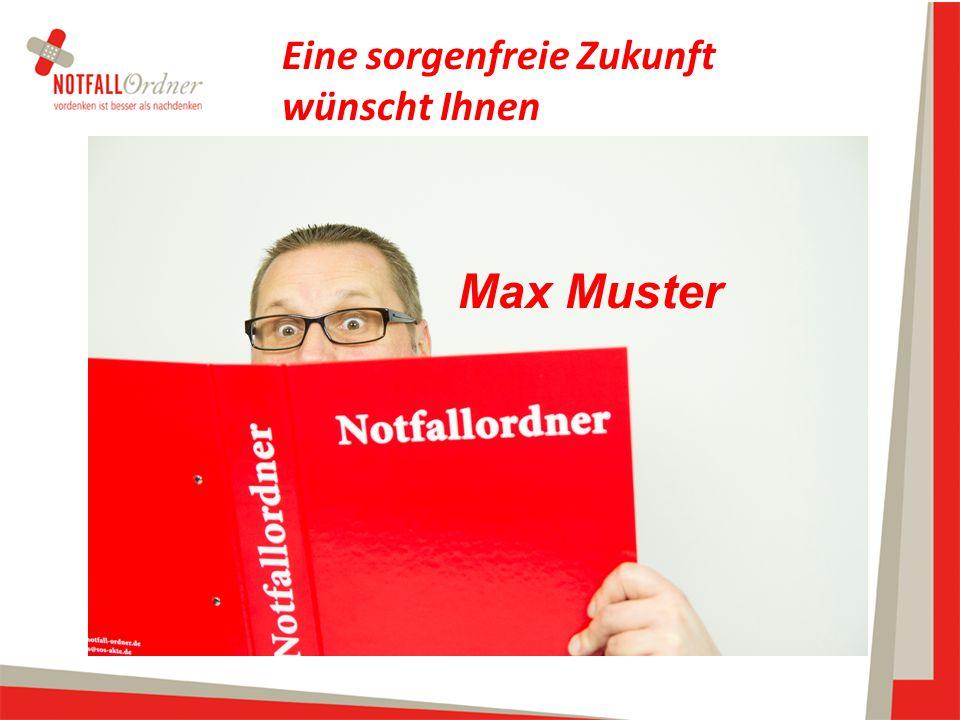 Eine sorgenfreie Zukunft wünscht Ihnen Max Muster