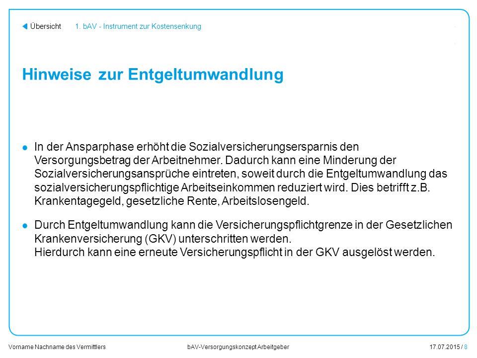 17.07.2015 / 9 Vorname Nachname des Vermittlers bAV-Versorgungskonzept Arbeitgeber Übersicht Inhalt 1.