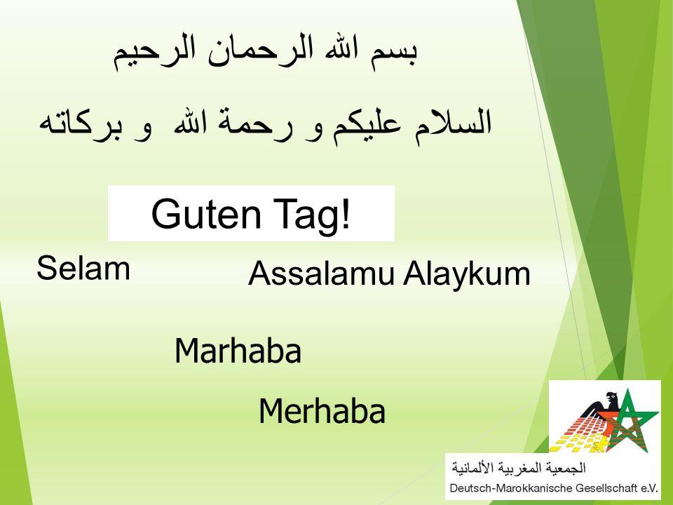 Assalamu Alaykum Selam Guten Tag! Marhaba Merhaba بسم الله الرحمان الرحيم السلام عليكم و رحمة الله و بركاته