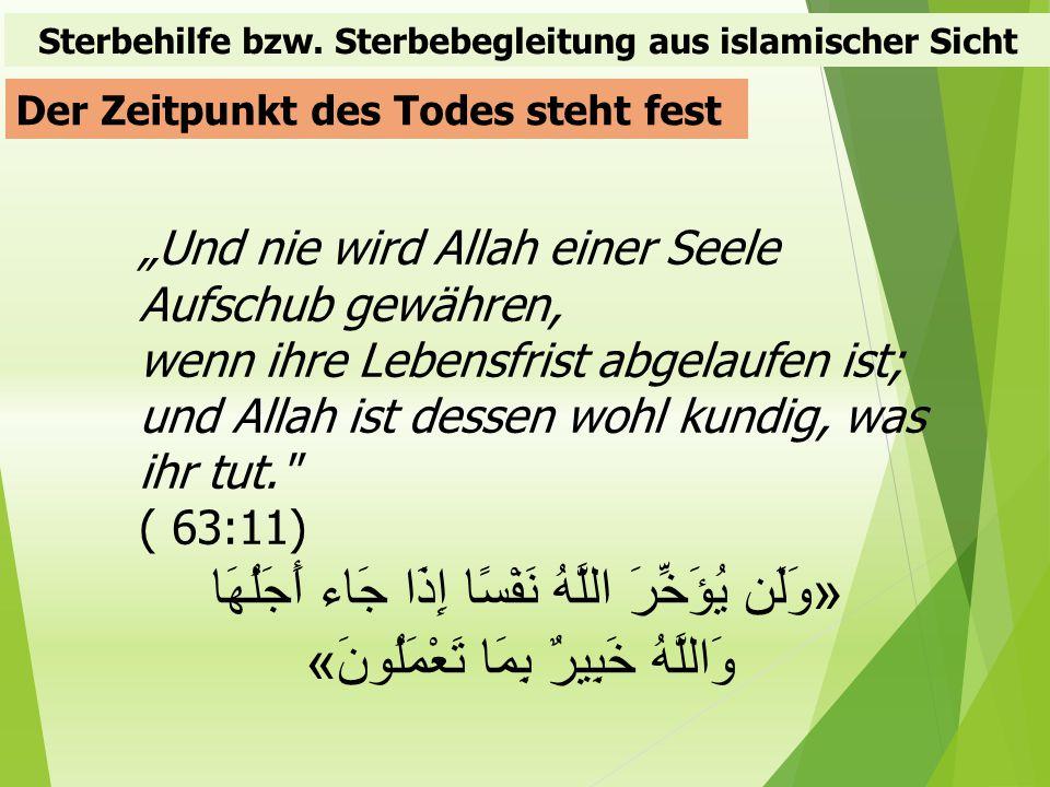 """Sterbehilfe bzw. Sterbebegleitung aus islamischer Sicht Der Zeitpunkt des Todes steht fest """"Und nie wird Allah einer Seele Aufschub gewähren, wenn ihr"""