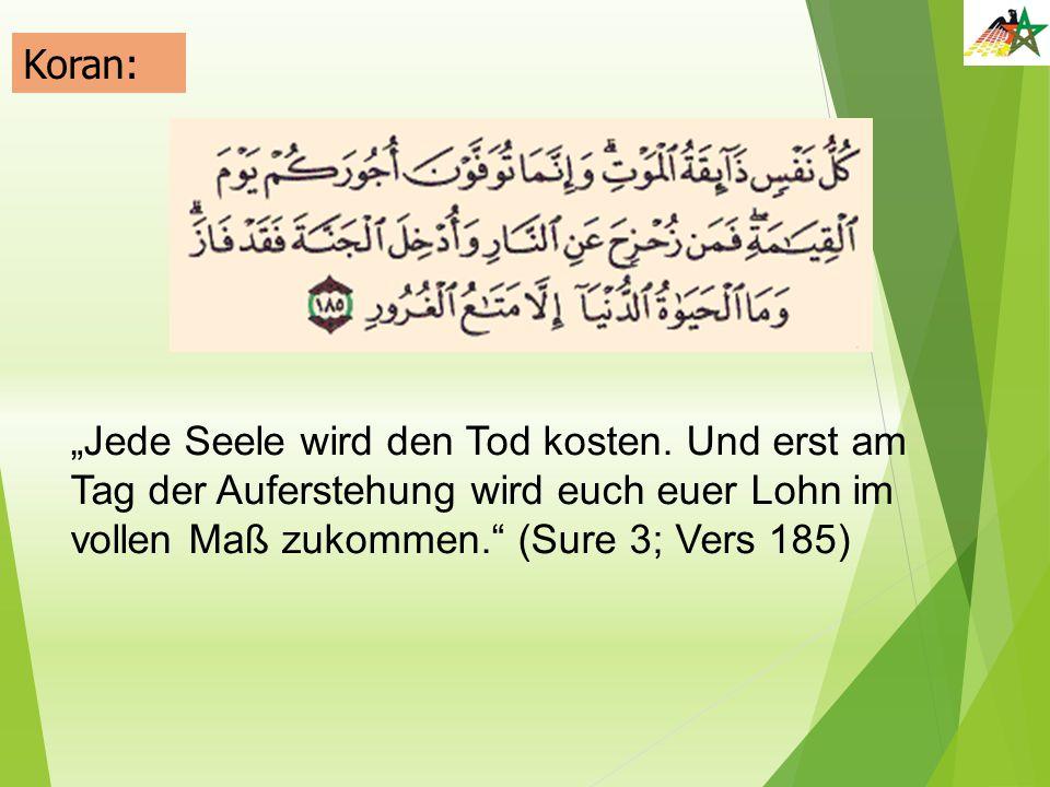 """""""Jede Seele wird den Tod kosten. Und erst am Tag der Auferstehung wird euch euer Lohn im vollen Maß zukommen."""" (Sure 3; Vers 185) Koran:"""