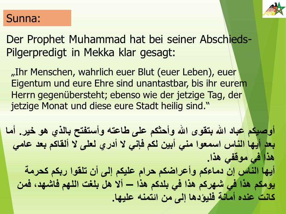 """Der Prophet Muhammad hat bei seiner Abschieds- Pilgerpredigt in Mekka klar gesagt: Sunna: """"Ihr Menschen, wahrlich euer Blut (euer Leben), euer Eigentu"""