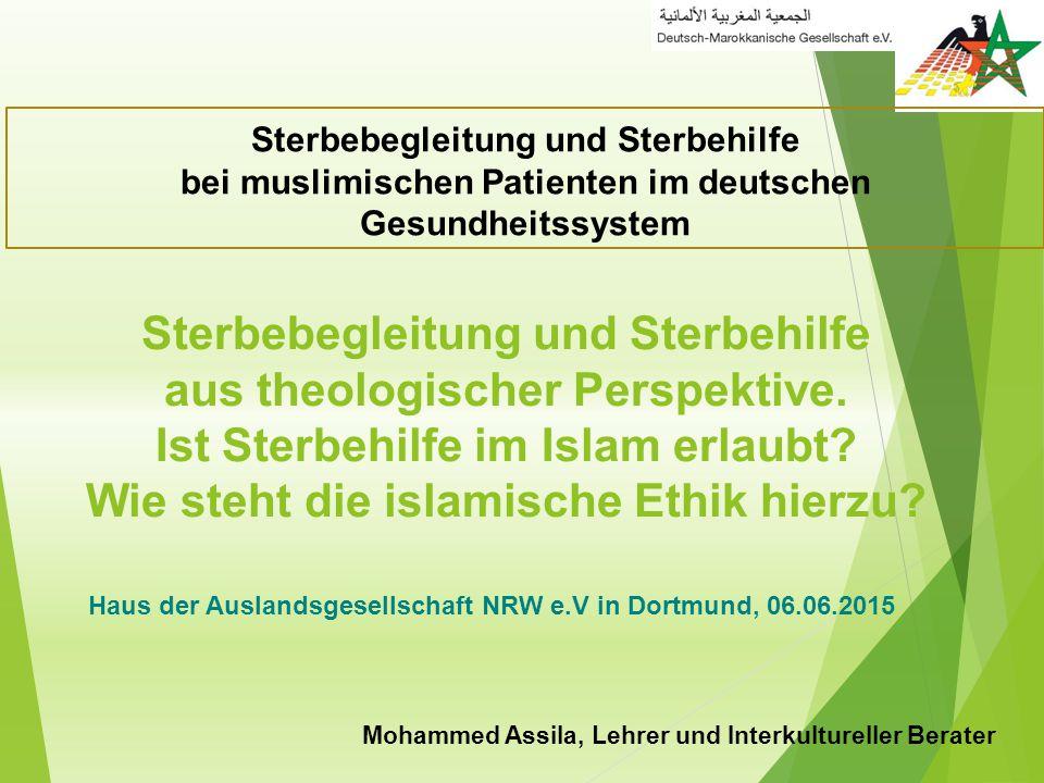 Sterbebegleitung und Sterbehilfe aus theologischer Perspektive. Ist Sterbehilfe im Islam erlaubt? Wie steht die islamische Ethik hierzu? Mohammed Assi
