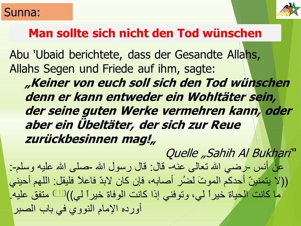 """Sunna: Man sollte sich nicht den Tod wünschen Abu 'Ubaid berichtete, dass der Gesandte Allahs, Allahs Segen und Friede auf ihm, sagte: """"Keiner von euc"""