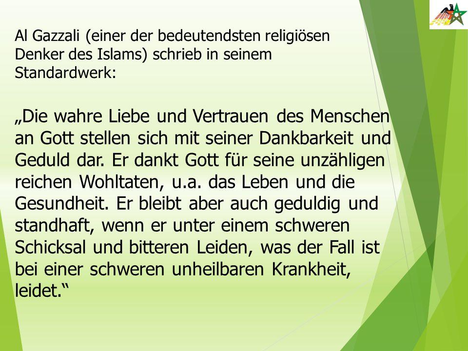 """Al Gazzali (einer der bedeutendsten religiösen Denker des Islams) schrieb in seinem Standardwerk: """"Die wahre Liebe und Vertrauen des Menschen an Gott"""