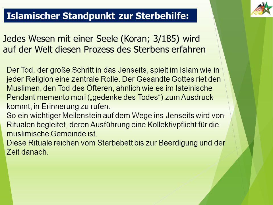 Islamischer Standpunkt zur Sterbehilfe: Jedes Wesen mit einer Seele (Koran; 3/185) wird auf der Welt diesen Prozess des Sterbens erfahren Der Tod, der
