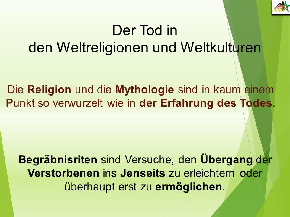 Die Religion und die Mythologie sind in kaum einem Punkt so verwurzelt wie in der Erfahrung des Todes. Der Tod in den Weltreligionen und Weltkulturen