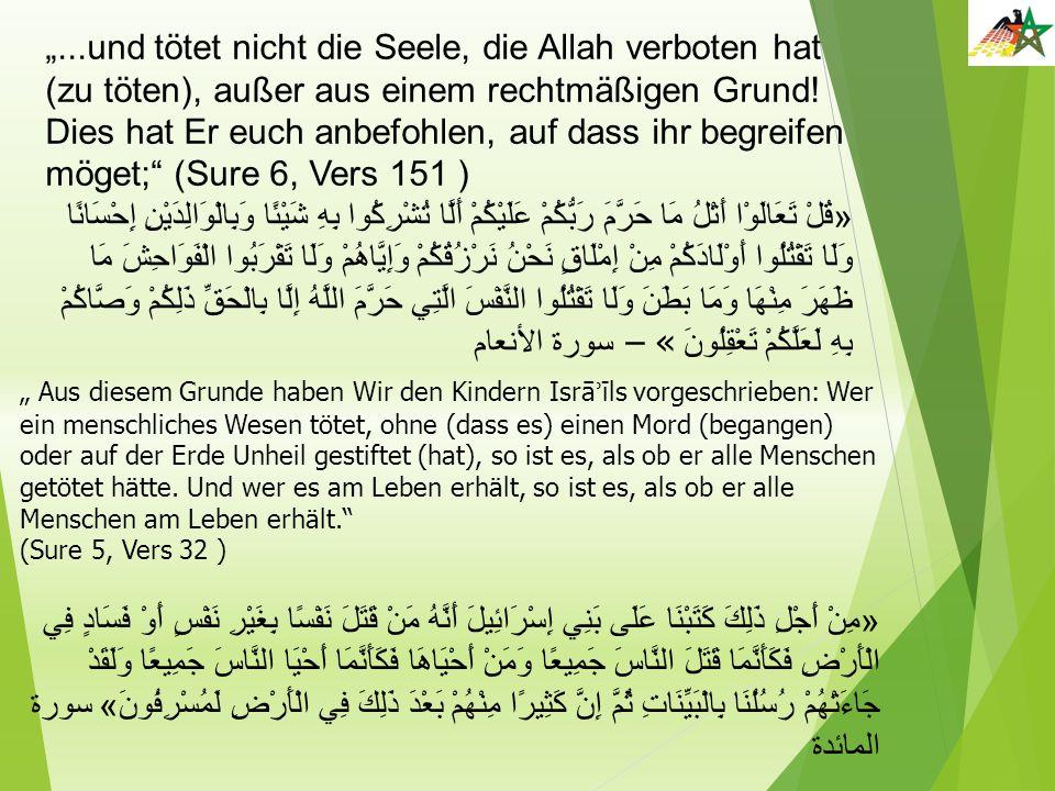 """""""...und tötet nicht die Seele, die Allah verboten hat (zu töten), außer aus einem rechtmäßigen Grund! Dies hat Er euch anbefohlen, auf dass ihr begrei"""
