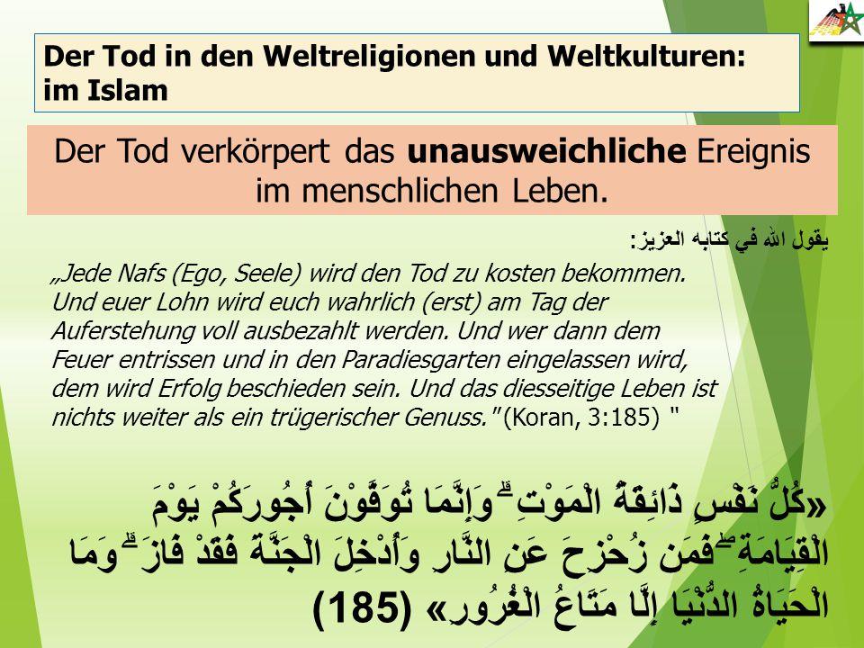 """Der Tod in den Weltreligionen und Weltkulturen: im Islam Der Tod verkörpert das unausweichliche Ereignis im menschlichen Leben. """"Jede Nafs (Ego, Seele"""
