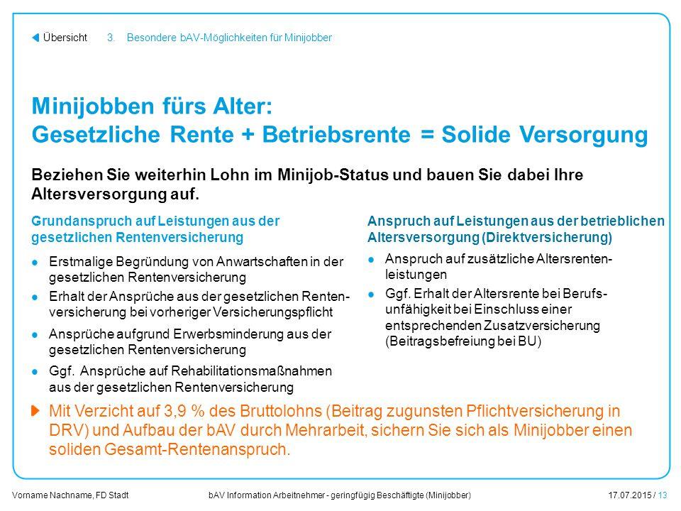 bAV Information Arbeitnehmer - geringfügig Beschäftigte (Minijobber)17.07.2015 / 13 Vorname Nachname, FD Stadt Übersicht Minijobben fürs Alter: Gesetz