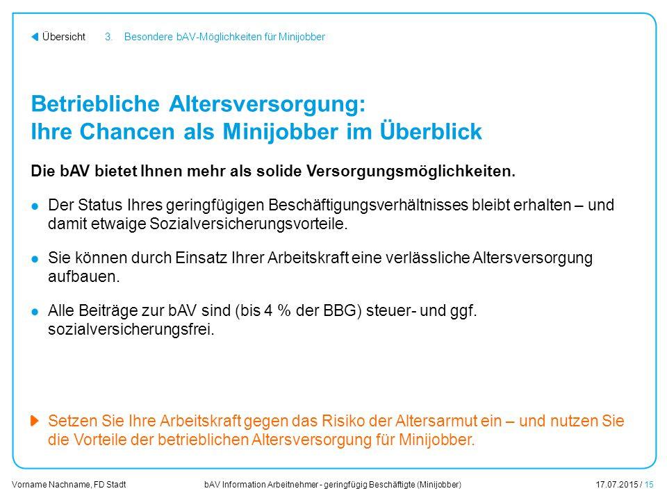 bAV Information Arbeitnehmer - geringfügig Beschäftigte (Minijobber)17.07.2015 / 15 Vorname Nachname, FD Stadt Übersicht Betriebliche Altersversorgung