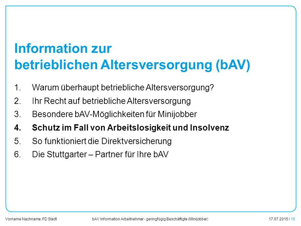 bAV Information Arbeitnehmer - geringfügig Beschäftigte (Minijobber)17.07.2015 / 16 Vorname Nachname, FD Stadt Übersicht Information zur betrieblichen