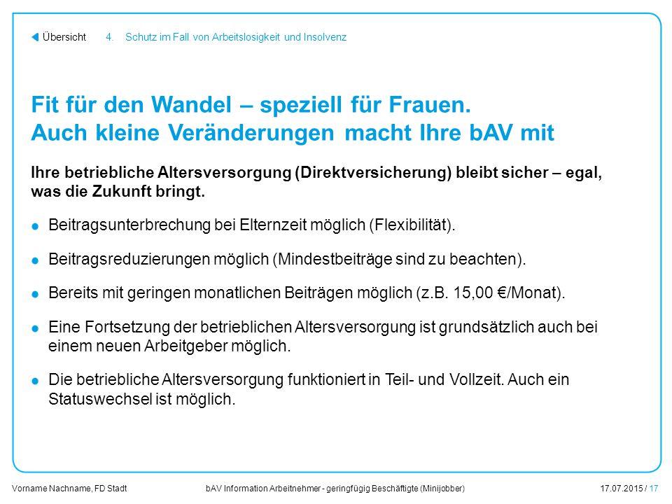 bAV Information Arbeitnehmer - geringfügig Beschäftigte (Minijobber)17.07.2015 / 17 Vorname Nachname, FD Stadt Übersicht Fit für den Wandel – speziell
