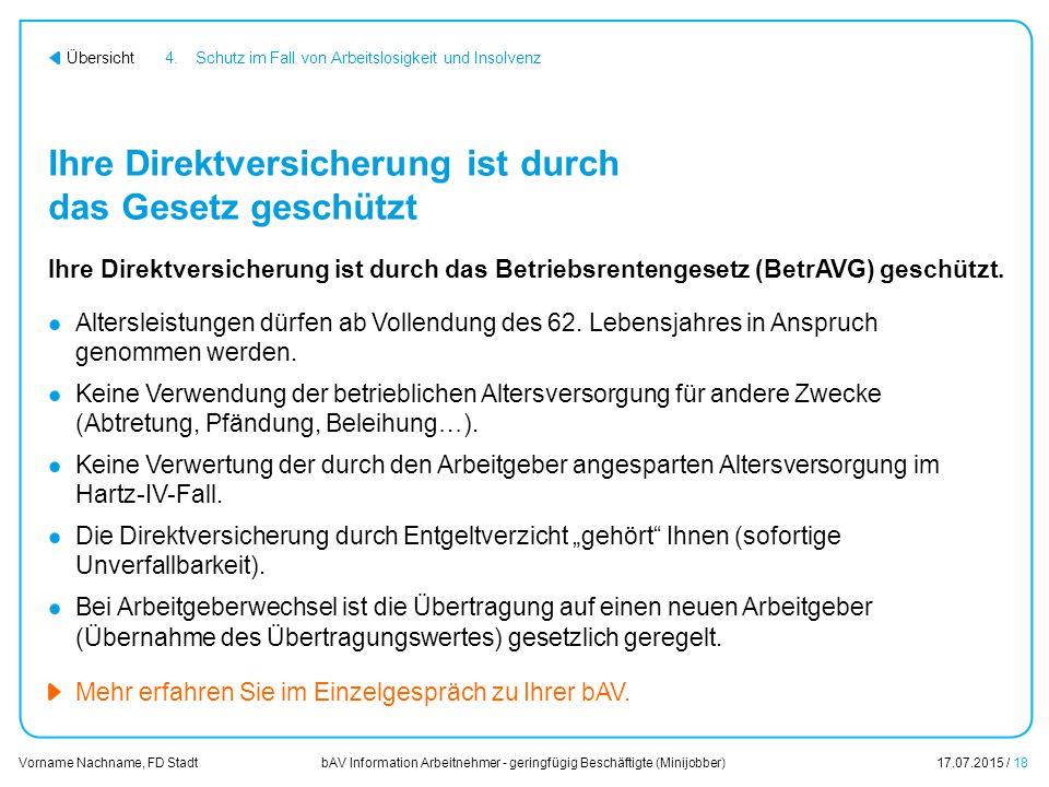 bAV Information Arbeitnehmer - geringfügig Beschäftigte (Minijobber)17.07.2015 / 18 Vorname Nachname, FD Stadt Übersicht Ihre Direktversicherung ist d