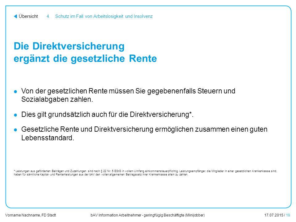 bAV Information Arbeitnehmer - geringfügig Beschäftigte (Minijobber)17.07.2015 / 19 Vorname Nachname, FD Stadt Übersicht Die Direktversicherung ergänz