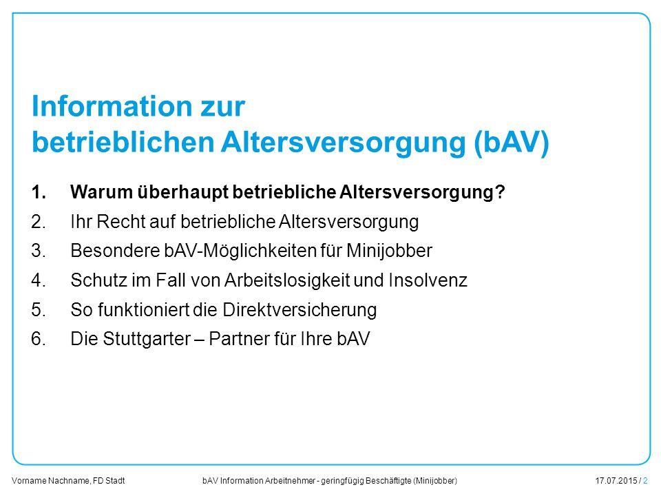 bAV Information Arbeitnehmer - geringfügig Beschäftigte (Minijobber)17.07.2015 / 2 Vorname Nachname, FD Stadt Übersicht Information zur betrieblichen